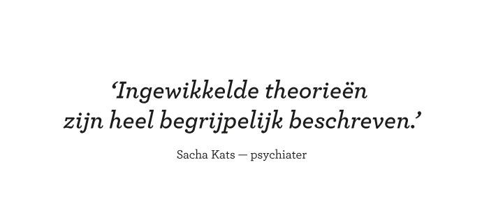 Ingewikkelde theorieën zijn heel begrijpelijk beschreven. Sacha Kats — psychiater